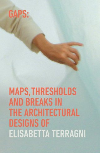 Gaps: maps, thresholds and breaks in the architectural designs of Elisabetta Terragni